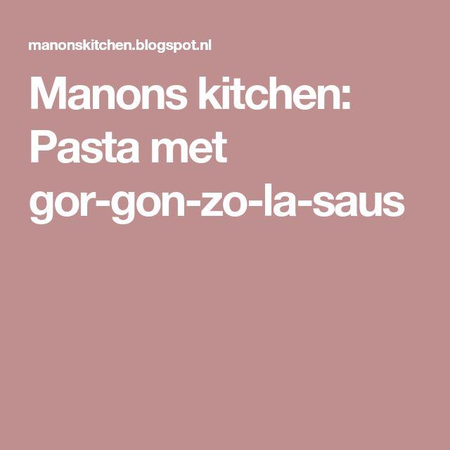 Manons kitchen: Pasta met gorgonzolasaus