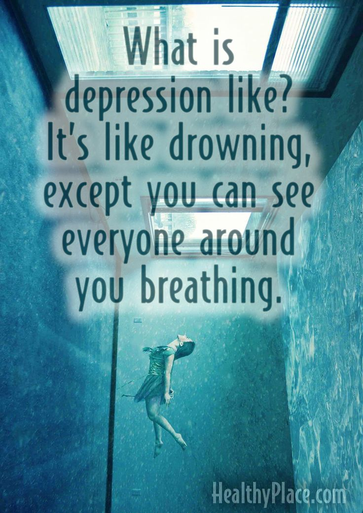 Quote on depression: What is depression like? It's like drowning. Except you can see everyone around you breathing.     www.HealthyPlace.com