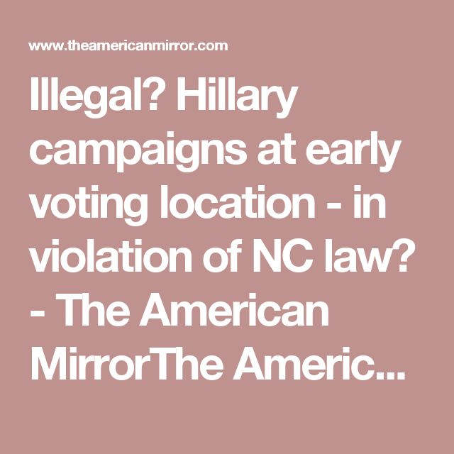 Illegal? Hillary campaigns at early voting location - in violation of NC law? - The American MirrorThe American Mirror