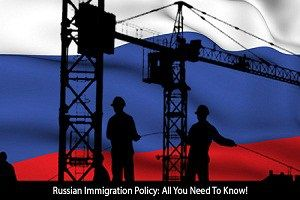 Russian Immigration PolicyAll You Need To Know