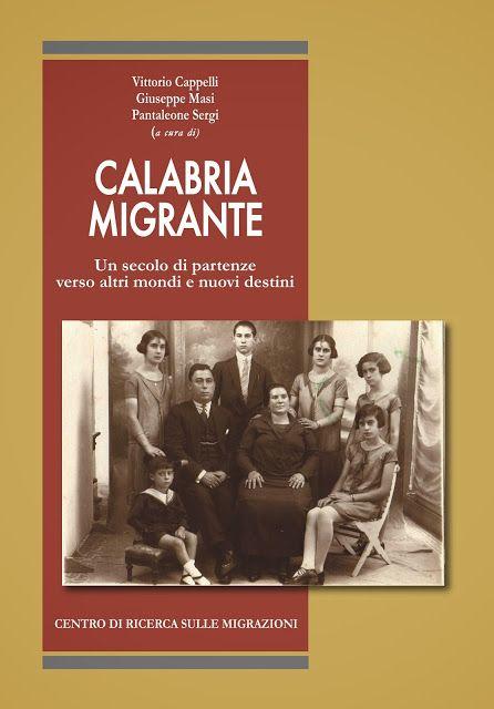 Il Blog di Bruno Pino: Calabria Migrante. Una pubblicazione dell'Icsaic che offre quadro storiografico aggiornato dell'emigrazione calabrese...