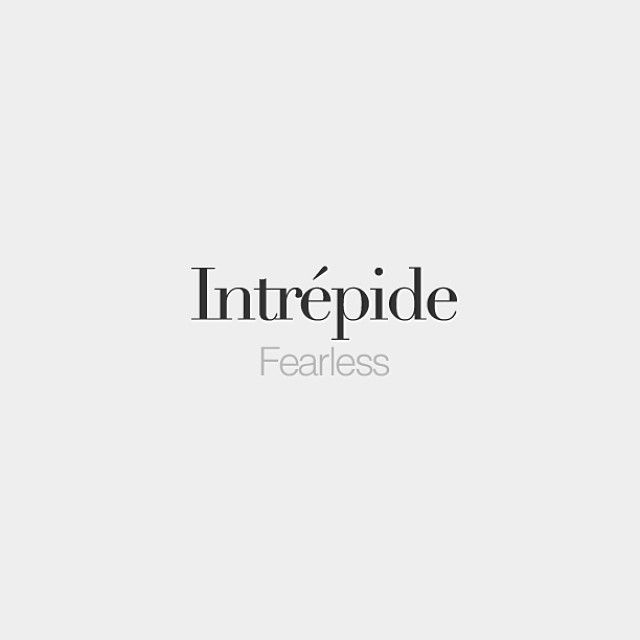 Intrépide | Fearless | /ɛ̃.tʁe.pid/                                                                                                                                                     More