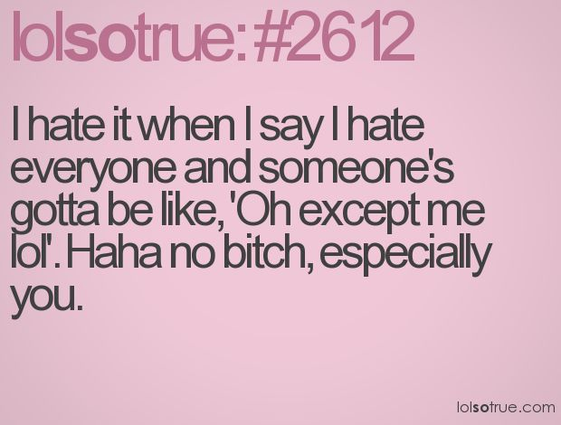 I Hate School Quotes: I Hate It When I Say I Hate Everyone And Someone's Gotta