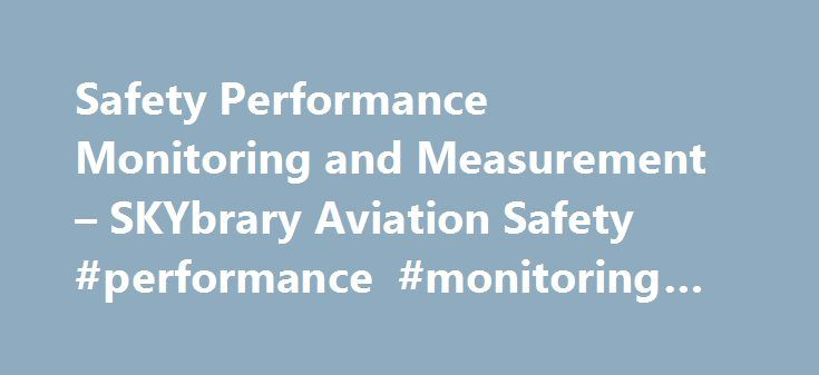 Safety Performance Monitoring and Measurement – SKYbrary Aviation Safety #performance #monitoring #tools http://mauritius.nef2.com/safety-performance-monitoring-and-measurement-skybrary-aviation-safety-performance-monitoring-tools/  # Safety Performance Monitoring and Measurement Definition The means to verify the safety performance of the organisation and to validate the effectiveness of safety risk controls. (ICAO Doc 9859 – Safety Management Manual ) A systematic action conducted to…