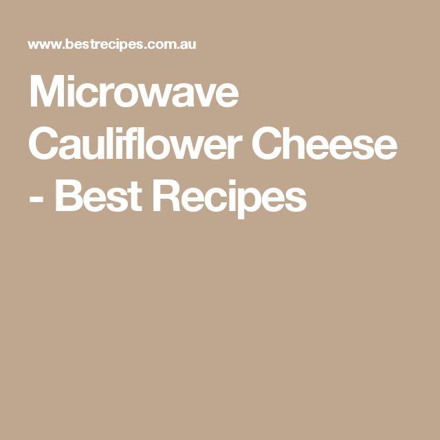 Microwave Cauliflower Cheese - Best Recipes