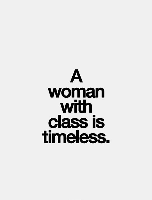 A woman with class is timeless.