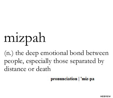 mizpah (n.) the deep emotional bond between people, especially those separated by distance or death