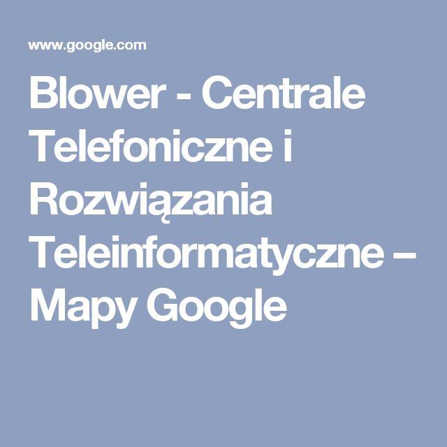 Blower - Centrale Telefoniczne i Rozwiązania Teleinformatyczne – Mapy Google