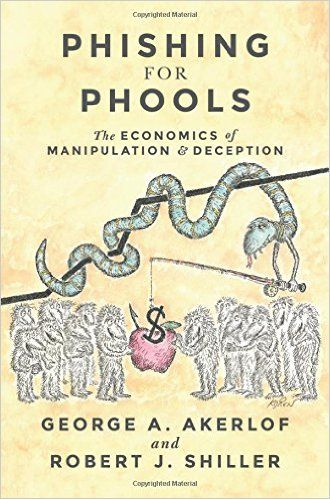 Phishing for Phools: The Economics of Manipulation and Deception: Amazon.co.uk: George A. Akerlof, Robert J. Shiller: 9780691168319: Books