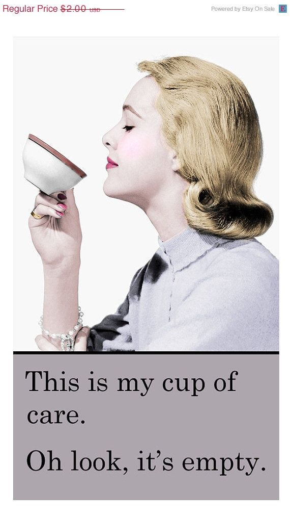 This is my cup of care .. Oh look it's empty - vintage retro funny quote