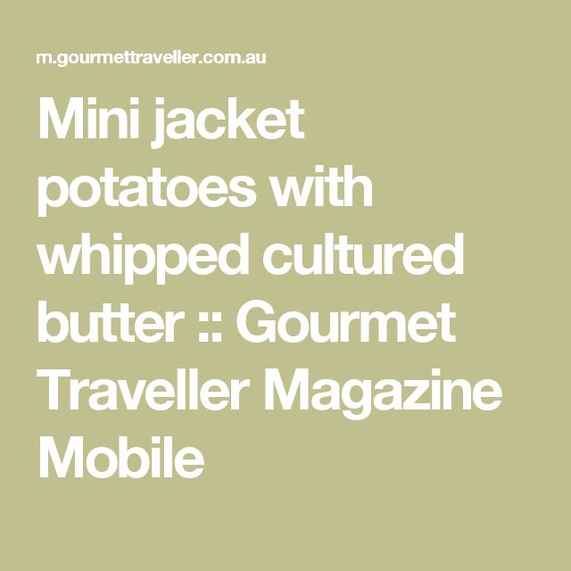Mini jacket potatoes with whipped cultured butter :: Gourmet Traveller Magazine Mobile