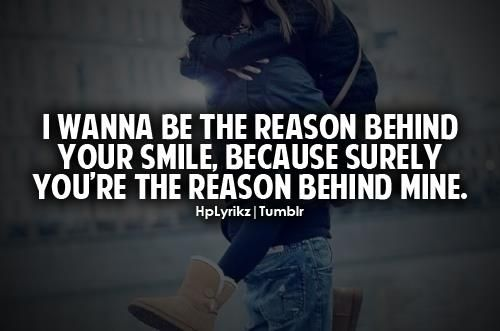 i want to be the reason behind your smile, because surely ...