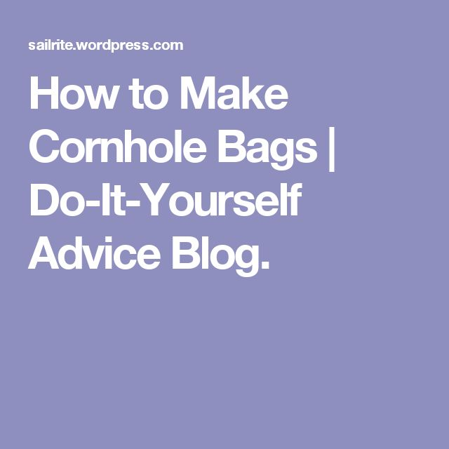 How to Make Cornhole Bags | Do-It-Yourself Advice Blog.