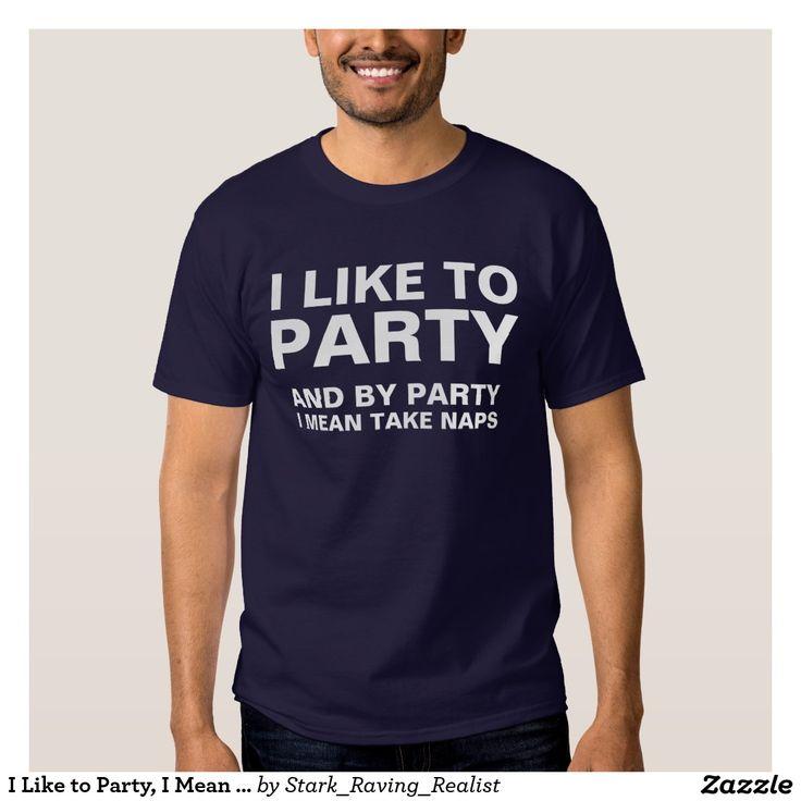 I Like to Party, I Mean Take Naps Shirt
