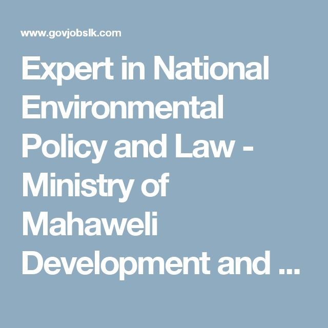 Expert in National Environmental Policy and Law - Ministry of Mahaweli Development and Environment - Government Job Vacancies in Sri Lanka