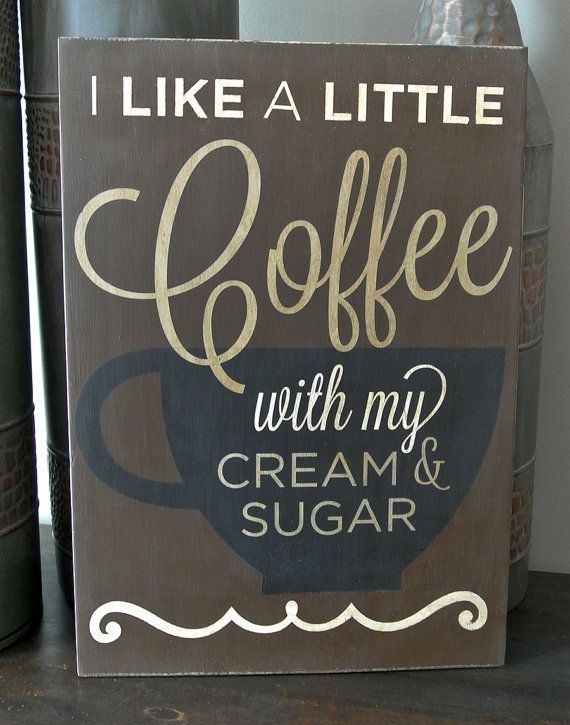 I like a little coffee with my cream & sugar - 11x15 Wood Sign - Coffee Quotes - Coffee Shop - Coffee Lover
