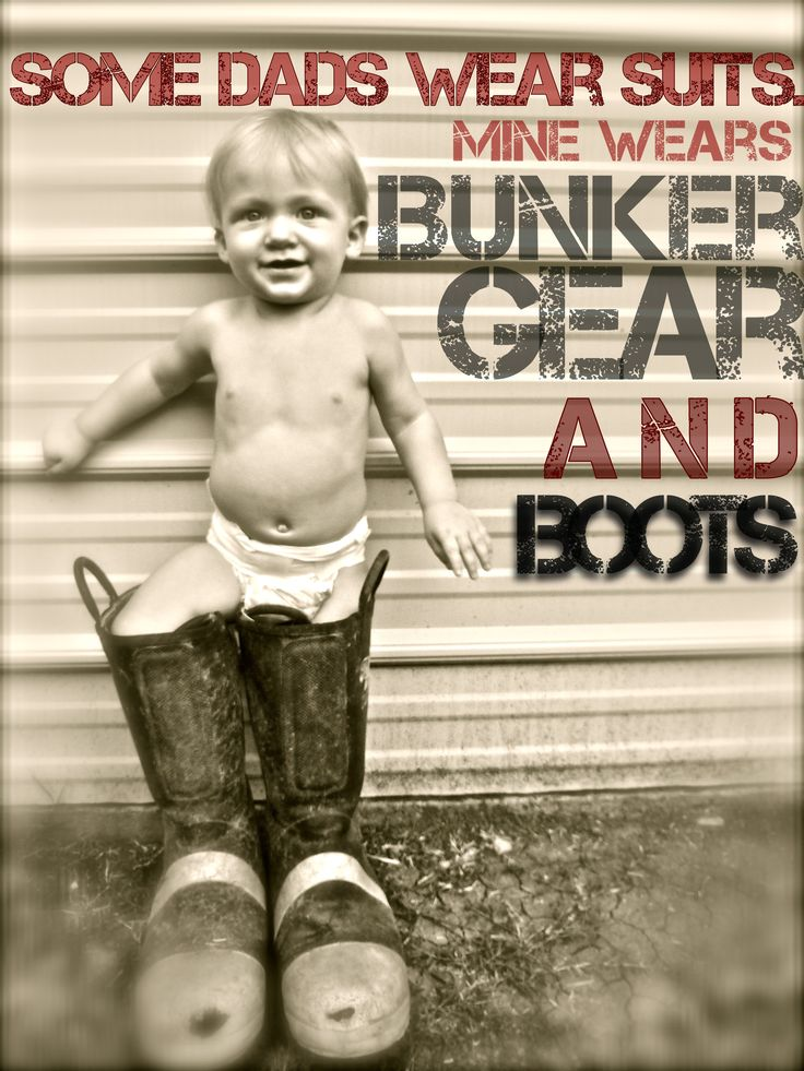 Some Dad S Wear Suits Mine Wears Bunker Gear And Boots