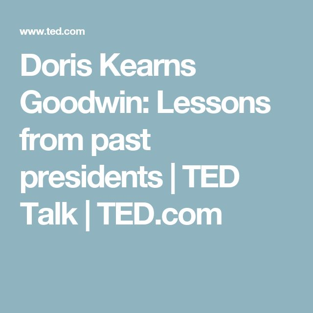 Doris Kearns Goodwin: Lessons from past presidents | TED Talk | TED.com
