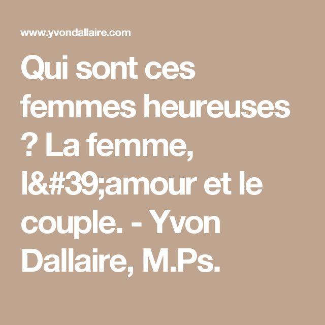 Qui sont ces femmes heureuses ? La femme, l'amour et le couple. - Yvon Dallaire, M.Ps.