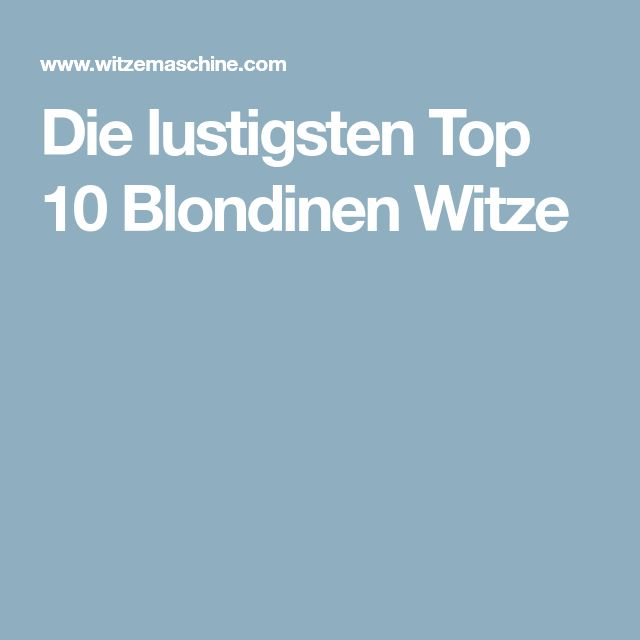 Die lustigsten Top 10 Blondinen Witze