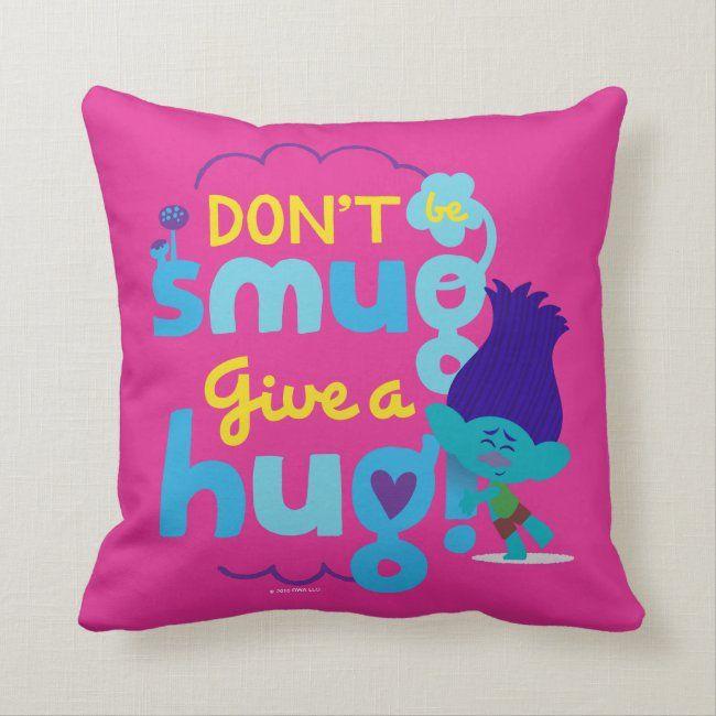 Don't be Smug, Give a Hug Throw Pillow