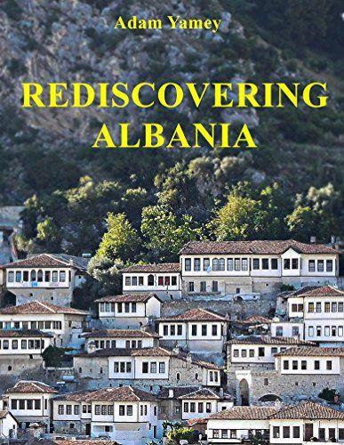 REDISCOVERING ALBANIA by Adam YAMEY https://www.amazon.com/dp/B01MQDN9EF/ref=cm_sw_r_pi_dp_x_rf7gyb6KYFEMT