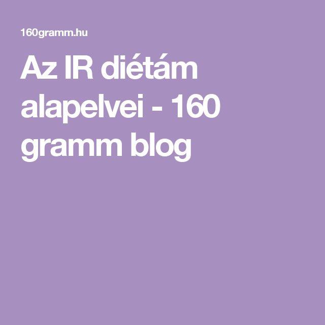 Az IR diétám alapelvei - 160 gramm blog