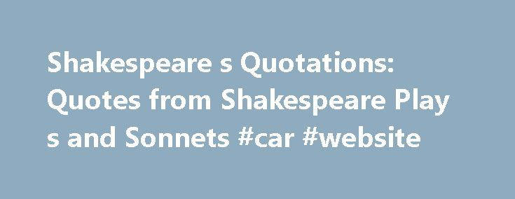 Shakespeare s Quotations: Quotes from Shakespeare Play s and Sonnets #car #website http://insurances.remmont.com/shakespeare-s-quotations-quotes-from-shakespeare-play-s-and-sonnets-car-website/  #online quotes # Quotations by Play Antony and Cleopatra Coriolanus Hamlet Julius Caesar King Lear Macbeth Histories Henry IV, Part I Comedies All's Well That Ends Well As You Like It The Comedy of Errors Cymbeline Love's Labours Lost Measure for Measure The Merry Wives of Windsor The Merchant of…