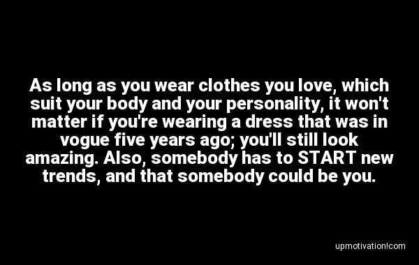 As long as you wear clothes you