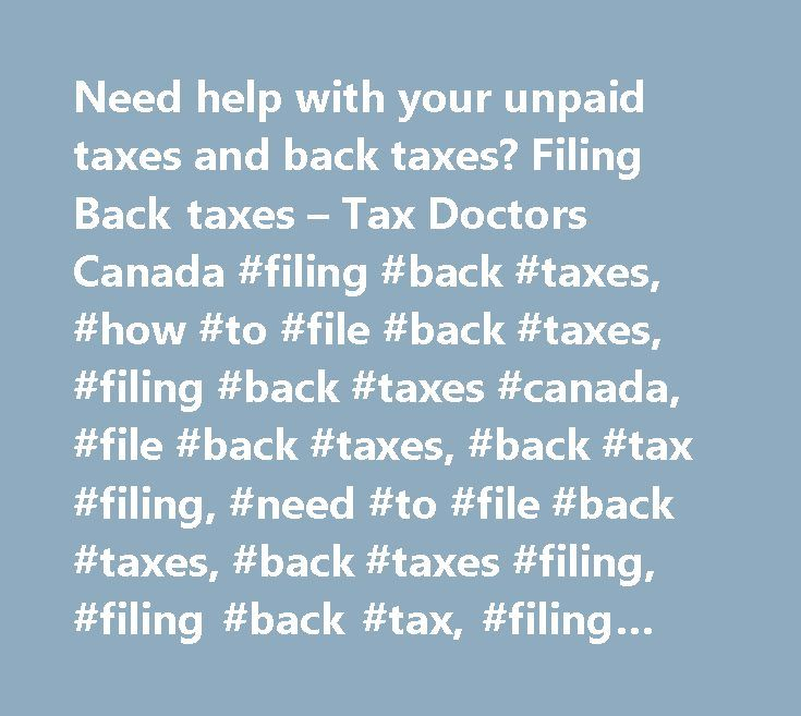 Need help with your unpaid taxes and back taxes? Filing Back taxes – Tax Doctors Canada #filing #back #taxes, #how #to #file #back #taxes, #filing #back #taxes #canada, #file #back #taxes, #back #tax #filing, #need #to #file #back #taxes, #back #taxes #filing, #filing #back #tax, #filing #back #tax #returns, #toronto #back #taxes #canada, #back #taxes #toronto, #back #taxes, #back #tax, #doing #back #taxes, #how #to #do #back #taxes, #do #i #owe #back #taxes, #how #do #you #file #back…