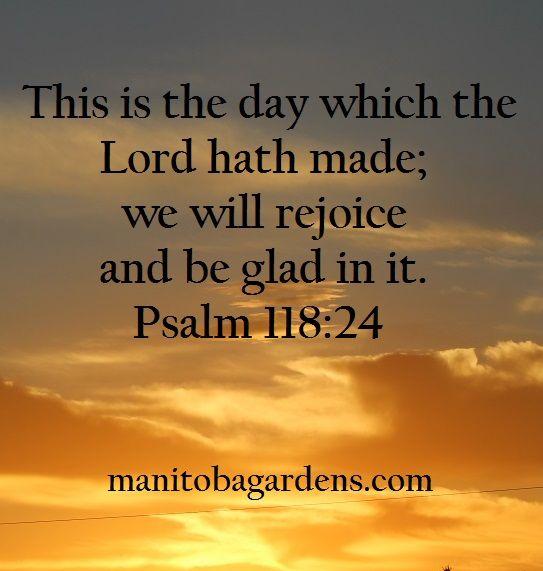 MANITOBA GARDENS: Scripture Picture Sunday # 11 - Psalm 118:24