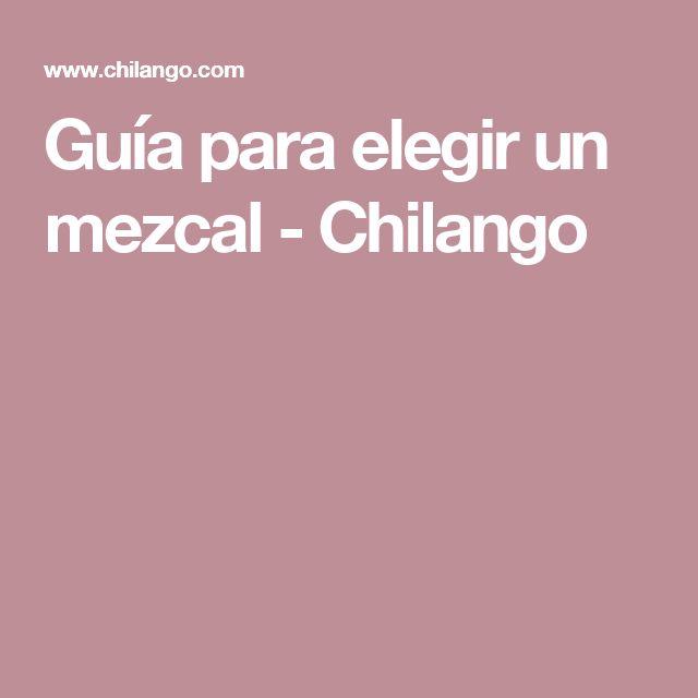 Guía para elegir un mezcal - Chilango