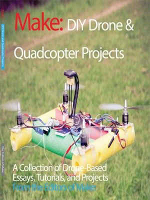 Cover of DIY Drone and Quadcopter Projects | This book contains tutorials about how to understand what drones can do, and projects about how to make your own flying craft, from some of the earliest practitioners in the field.