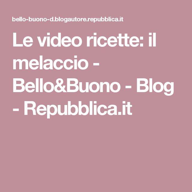 Le video ricette: il melaccio - Bello&Buono - Blog - Repubblica.it