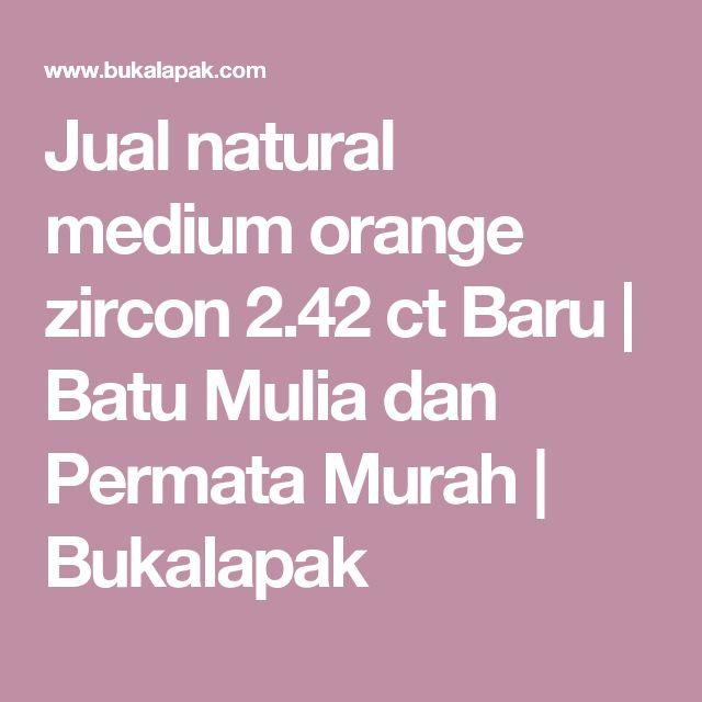 Jual natural medium orange zircon 2.42 ct Baru | Batu Mulia dan Permata Murah | Bukalapak