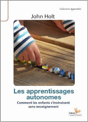 Amazon.fr - Les apprentissages autonomes - John Holt - Livres
