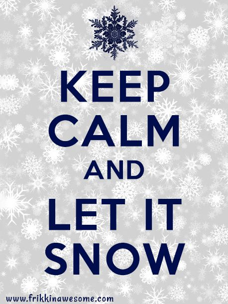 Keep Calm And Let It Snow - Frikkin Awesome!
