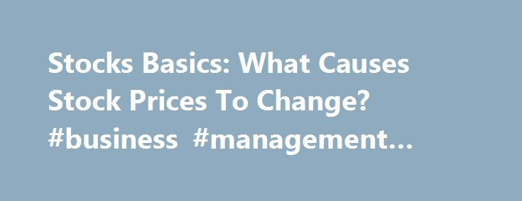 Stocks Basics: What Causes Stock Prices To Change? #business #management #salary http://business.remmont.com/stocks-basics-what-causes-stock-prices-to-change-business-management-salary/  #stock prices # Stocks Basics: What Causes Stock Prices To Change? Stock prices change every day as a result of market forces. By this we mean that share prices change because of supply and demand. If more people want to buy a stock (demand) than sell it (supply), then the price moves up. Conversely, if…