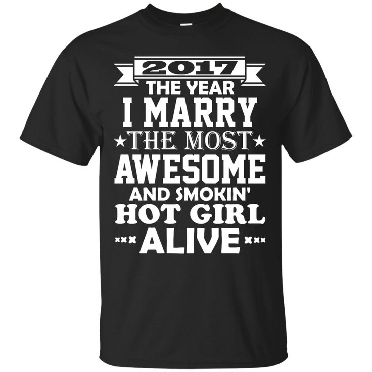 2017 The Year I M... http://99promocode.com/products/2017-the-year-i-marry-the-most-awesome-and-smokin-hot-girl-alive?utm_campaign=social_autopilot&utm_source=pin&utm_medium=pin  #Mens #womens