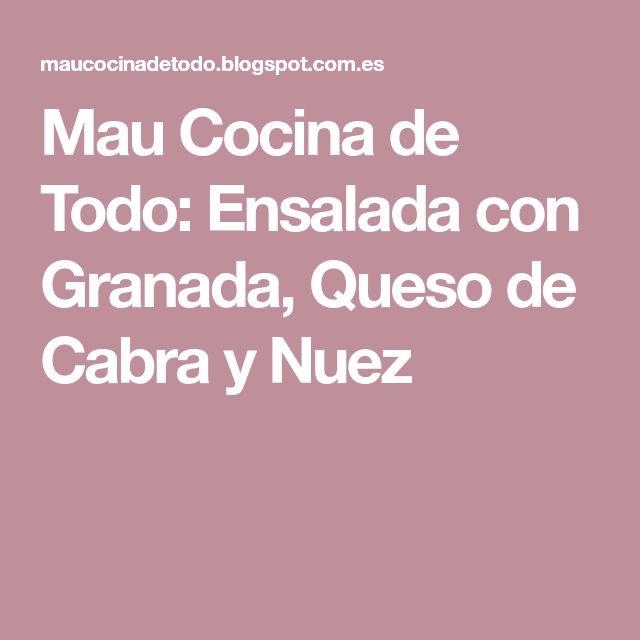 Mau Cocina de Todo: Ensalada con Granada, Queso de Cabra y Nuez