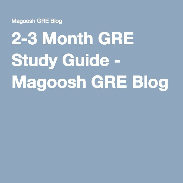 2-3 Month GRE Study Guide - Magoosh GRE Blog