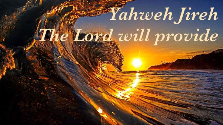 The LORD Will Provide  Use in the Bible:  In the Old Testament Yahweh-Jireh occurs only once in Gen 22:14  Variant spellings: None  In the S...