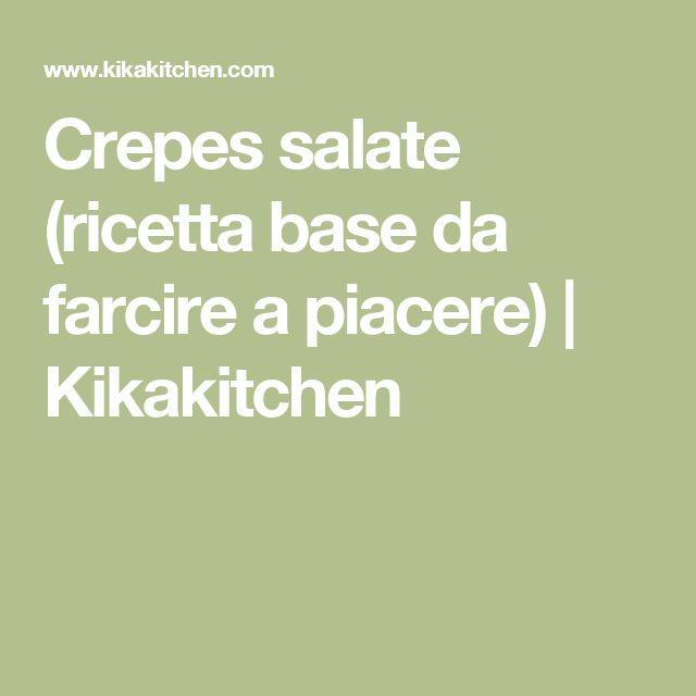 Crepes salate (ricetta base da farcire a piacere)   Kikakitchen