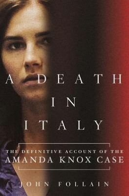 A Death in Italy: The Definitive Account of the Amanda Knox Case by John Follain.: Cases, Definitive Account, Death, Knox Case, Amanda Knox, Italy