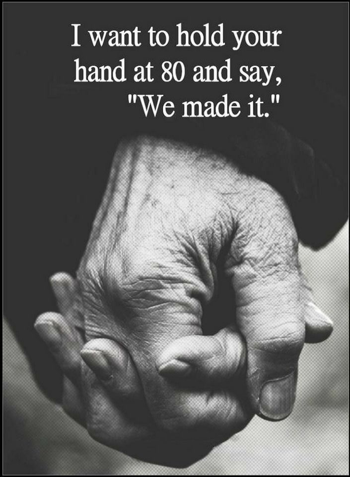 """Quotes I want to hold your hand at 80 and say """"We made it"""""""