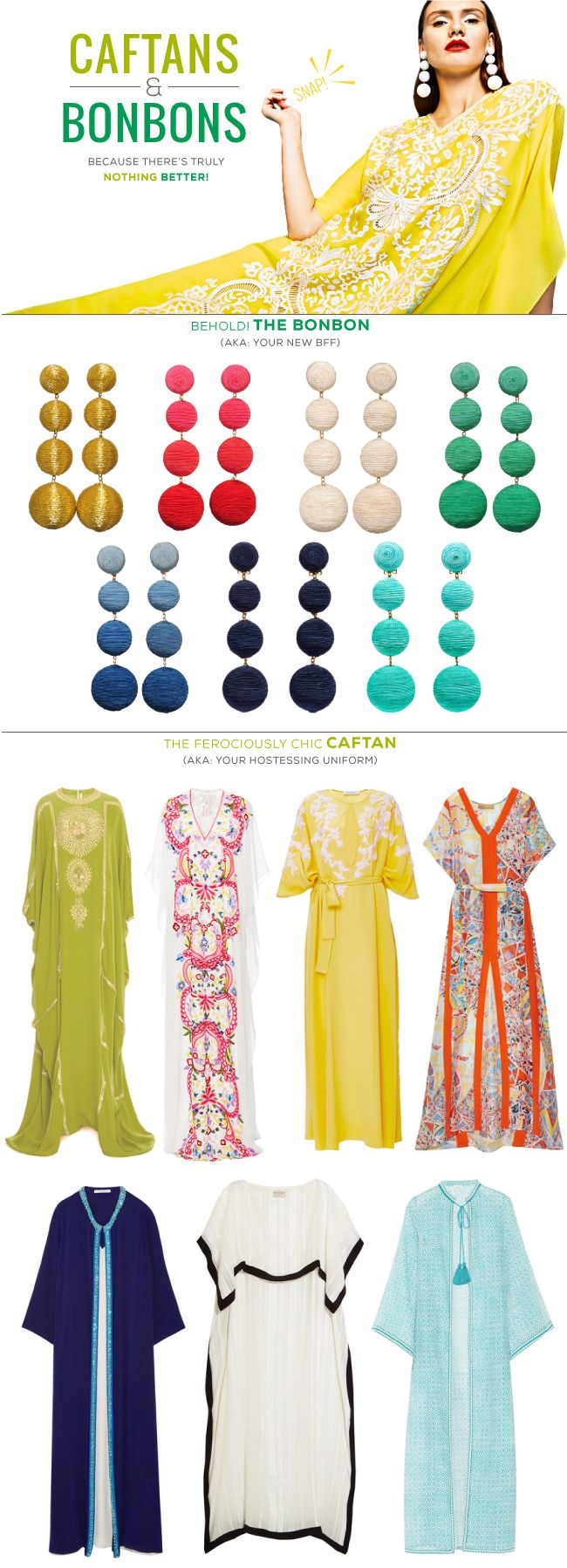 Les Bonbon Earrings by : Rebecca De Ravenel Gold / Raspberry / Coconut / Mint / Blueberry / Black Currant / Turquoise Caftan Collection : Naeem Khan, Lime Starburst Caftan/ Naeem Khan, Multicolor Embroidered Caftan/ Prabal Gurung Embroidered Lemon Caftan/ Emilio Pucci Printed hammered s