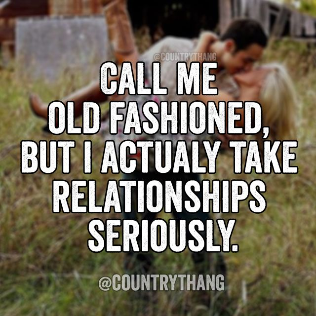 Call me old fashioned, But I actually take relationships seriously. #countrygirl…
