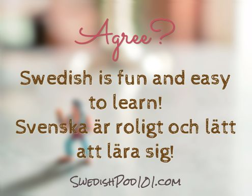 Agree? Swedish is fun and easy to learn! - Svenska är roligt och lätt att lära sig! Click here to get more Swedish sentences: http://www.SwedishPod101.com/Swedish-phrases/ #Swedish #learnSwedish #SwedishPod101 #Sweden
