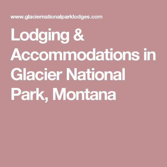Lodging & Accommodations in Glacier National Park, Montana