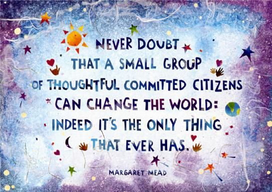 This is a quote from anthropologist Margaret Mead. I want to be able to make a difference, both short term in my res hall and on my floor, but also in the future in my career, and this quote represents me trying to find a place and a way to make a difference.